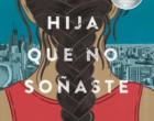 La hija que no soñaste de Érika L. Sánchez (2017)